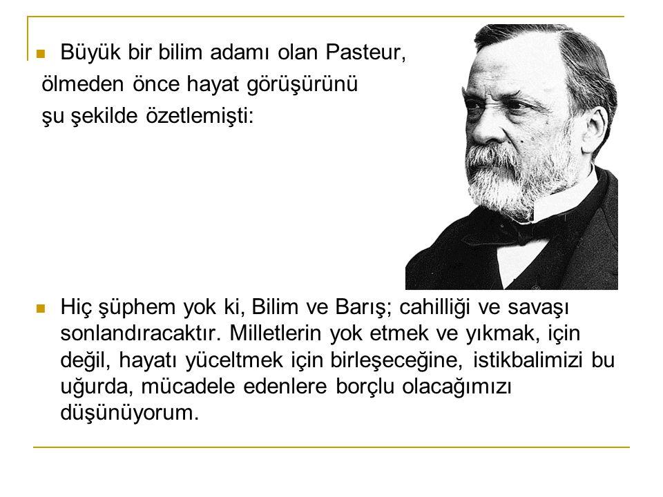 Büyük bir bilim adamı olan Pasteur,