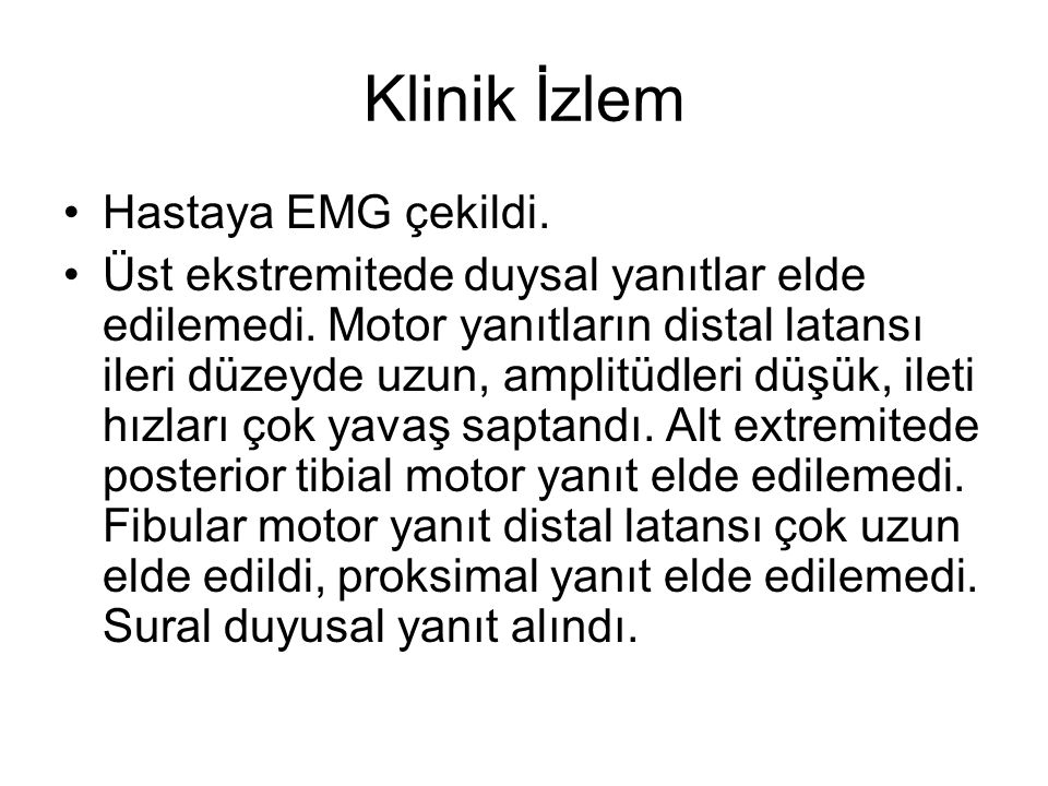 Klinik İzlem Hastaya EMG çekildi.
