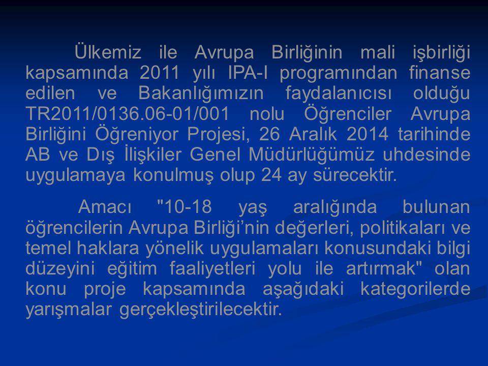 Ülkemiz ile Avrupa Birliğinin mali işbirliği kapsamında 2011 yılı IPA-I programından finanse edilen ve Bakanlığımızın faydalanıcısı olduğu TR2011/0136.06-01/001 nolu Öğrenciler Avrupa Birliğini Öğreniyor Projesi, 26 Aralık 2014 tarihinde AB ve Dış İlişkiler Genel Müdürlüğümüz uhdesinde uygulamaya konulmuş olup 24 ay sürecektir.