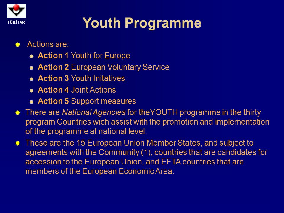 Youth Programme Actions are: Action 1 Youth for Europe