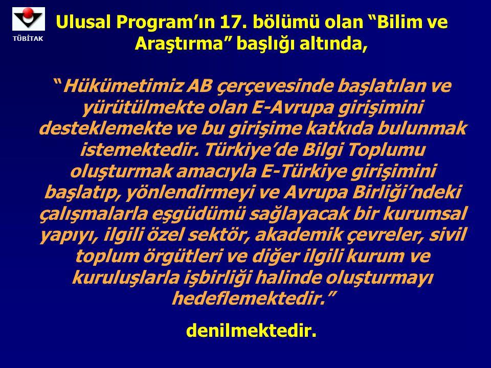 Ulusal Program'ın 17. bölümü olan Bilim ve Araştırma başlığı altında, Hükümetimiz AB çerçevesinde başlatılan ve yürütülmekte olan E-Avrupa girişimini desteklemekte ve bu girişime katkıda bulunmak istemektedir. Türkiye'de Bilgi Toplumu oluşturmak amacıyla E-Türkiye girişimini başlatıp, yönlendirmeyi ve Avrupa Birliği'ndeki çalışmalarla eşgüdümü sağlayacak bir kurumsal yapıyı, ilgili özel sektör, akademik çevreler, sivil toplum örgütleri ve diğer ilgili kurum ve kuruluşlarla işbirliği halinde oluşturmayı hedeflemektedir.