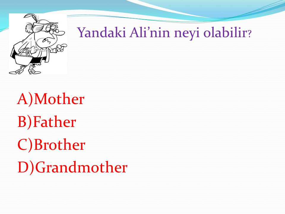 A)Mother B)Father C)Brother D)Grandmother