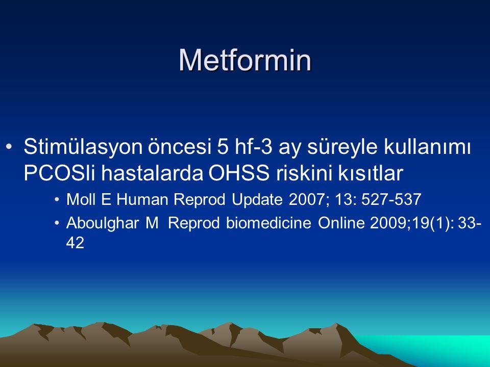 Metformin Stimülasyon öncesi 5 hf-3 ay süreyle kullanımı PCOSli hastalarda OHSS riskini kısıtlar. Moll E Human Reprod Update 2007; 13: 527-537.