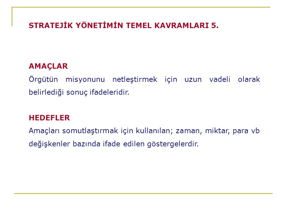 STRATEJİK YÖNETİMİN TEMEL KAVRAMLARI 5.