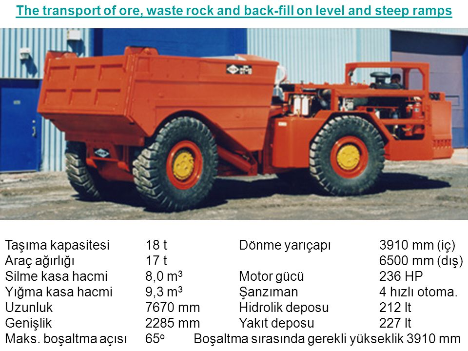 The transport of ore, waste rock and back-fill on level and steep ramps