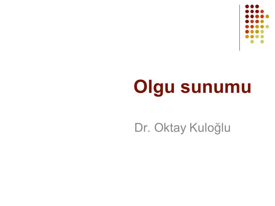 Olgu sunumu Dr. Oktay Kuloğlu