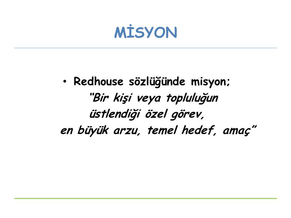 MİSYON Redhouse sözlüğünde misyon; Bir kişi veya topluluğun