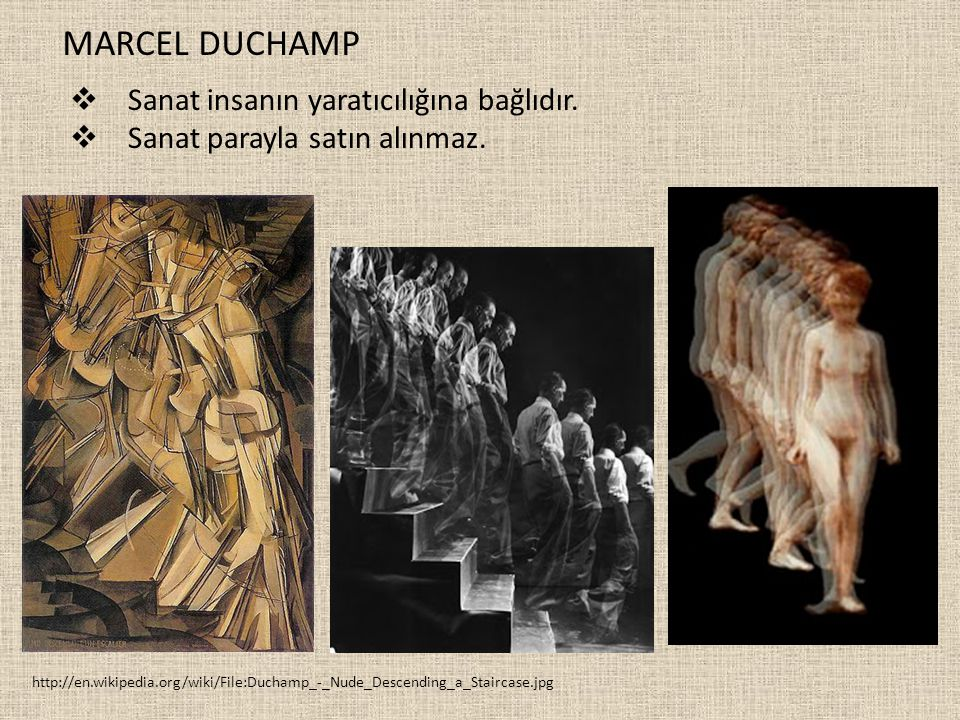 MARCEL DUCHAMP Sanat insanın yaratıcılığına bağlıdır.