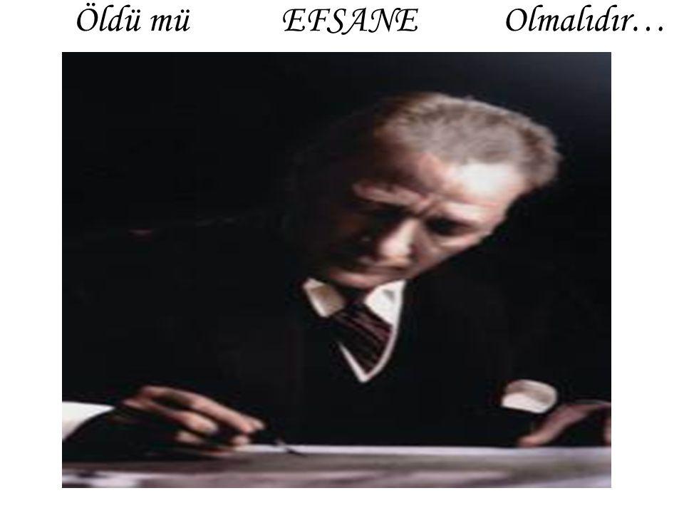 Öldü mü EFSANE Olmalıdır…