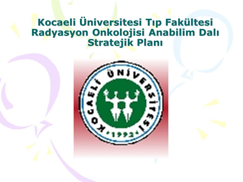 Kocaeli Üniversitesi Tıp Fakültesi Radyasyon Onkolojisi Anabilim Dalı Stratejik Planı