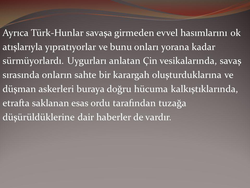 Ayrıca Türk-Hunlar savaşa girmeden evvel hasımlarını ok