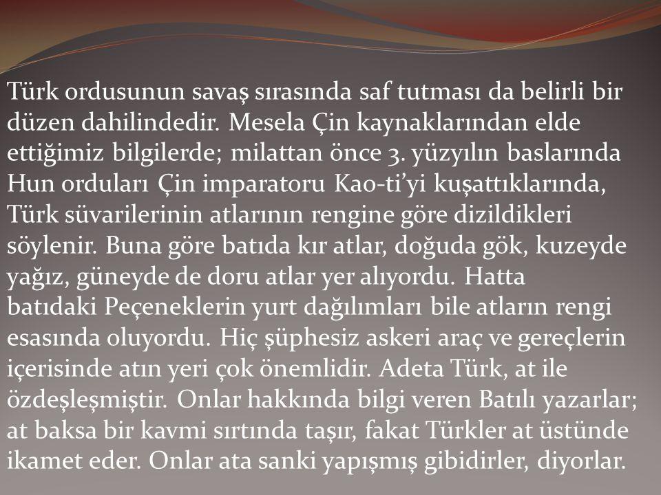 Türk ordusunun savaş sırasında saf tutması da belirli bir düzen dahilindedir.