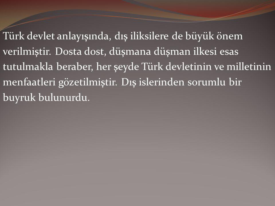 Türk devlet anlayışında, dış iliksilere de büyük önem verilmiştir