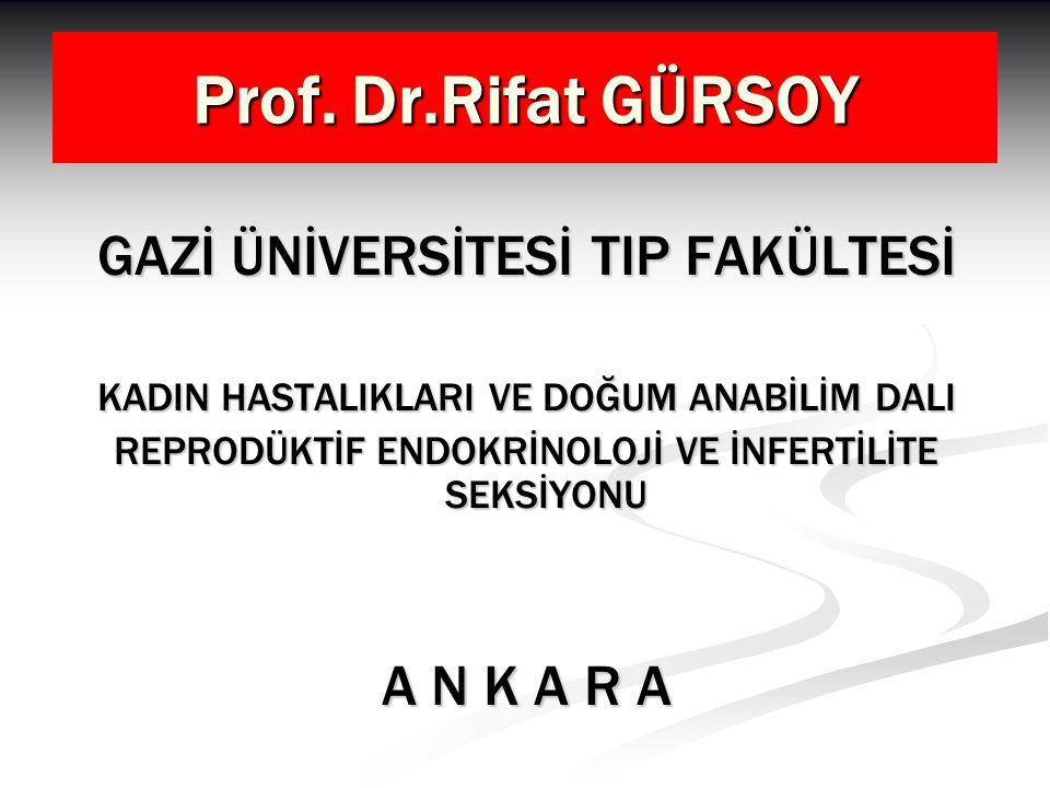 Prof. Dr.Rifat GÜRSOY GAZİ ÜNİVERSİTESİ TIP FAKÜLTESİ A N K A R A