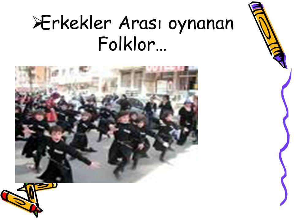 Erkekler Arası oynanan Folklor…