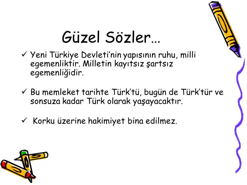 Güzel Sözler… Yeni Türkiye Devleti'nin yapısının ruhu, milli egemenliktir. Milletin kayıtsız şartsız egemenliğidir.