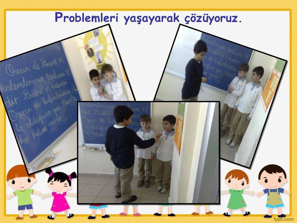 Problemleri yaşayarak çözüyoruz.