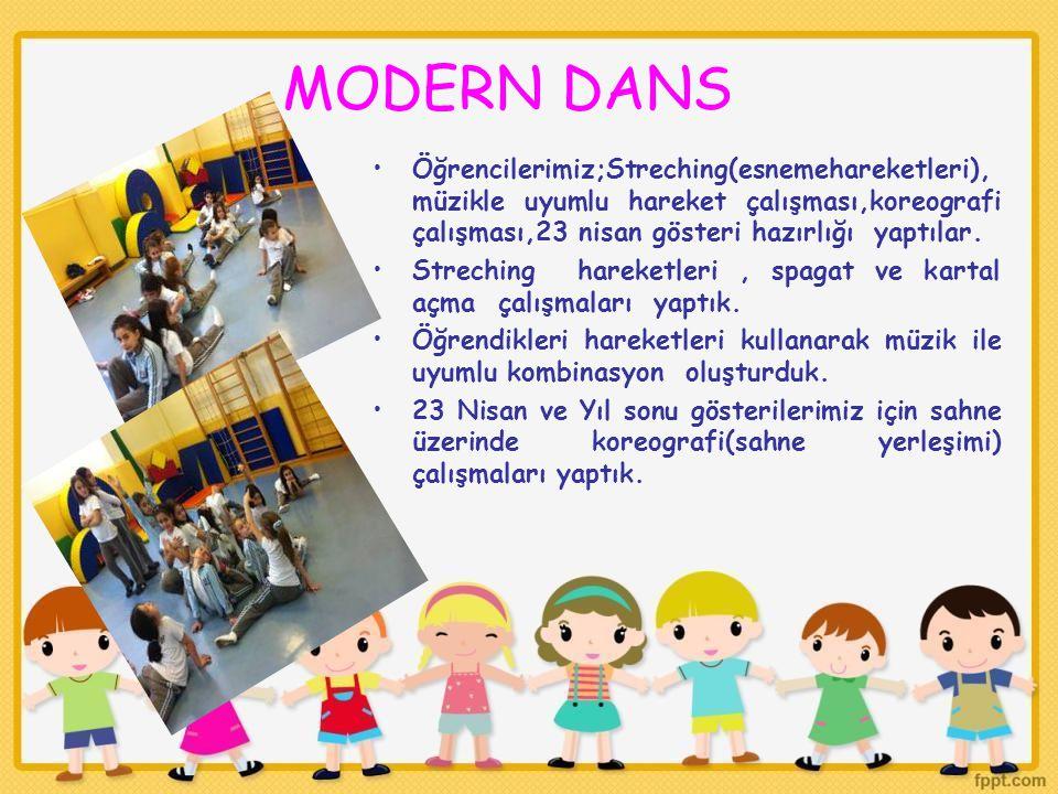 MODERN DANS Öğrencilerimiz;Streching(esnemehareketleri),müzikle uyumlu hareket çalışması,koreografi çalışması,23 nisan gösteri hazırlığı yaptılar.