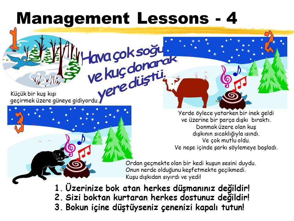 Management Lessons - 4 Küçük bir kuş kışı. geçirmek üzere güneye gidiyordu. 1. Yerde öylece yatarken bir inek geldi.