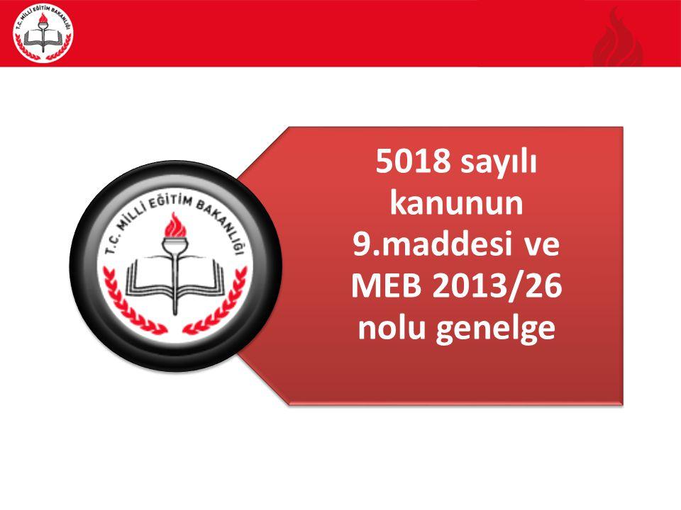 5018 sayılı kanunun 9.maddesi ve MEB 2013/26 nolu genelge