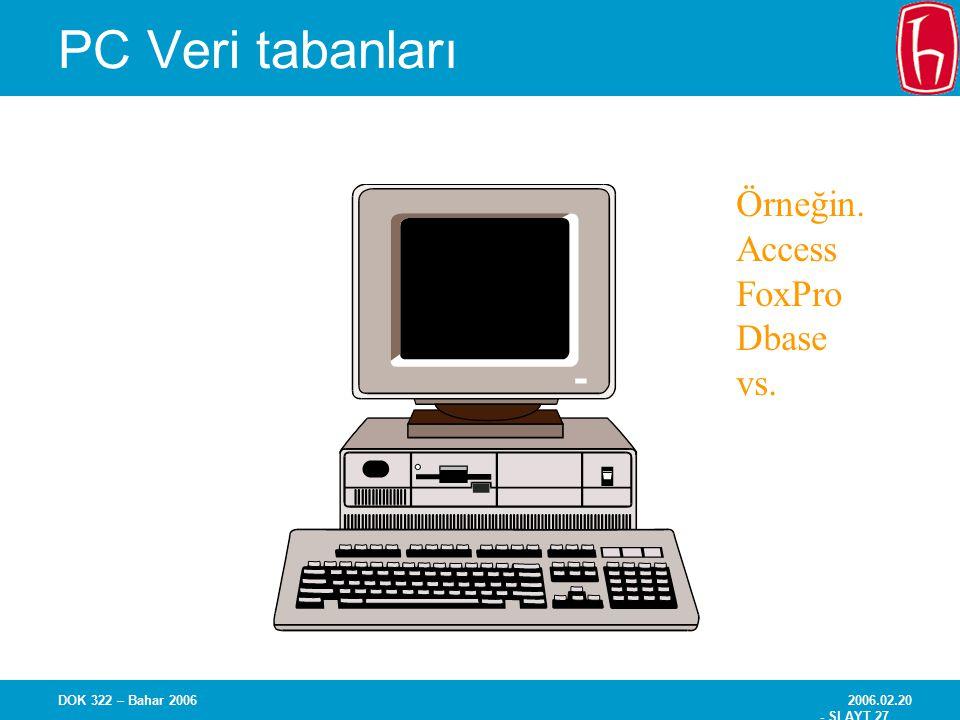 PC Veri tabanları Örneğin. Access FoxPro Dbase vs.