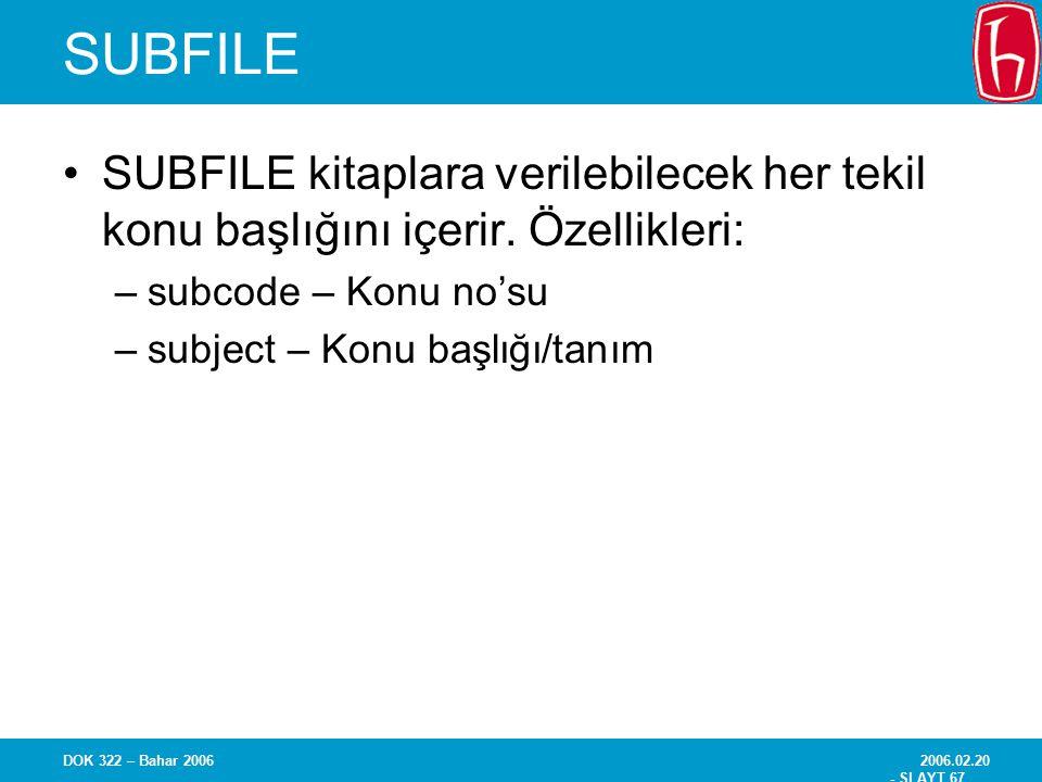 SUBFILE SUBFILE kitaplara verilebilecek her tekil konu başlığını içerir. Özellikleri: subcode – Konu no'su.