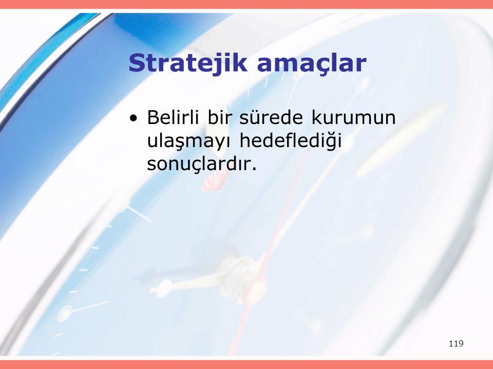 Stratejik amaçlar Belirli bir sürede kurumun ulaşmayı hedeflediği sonuçlardır.