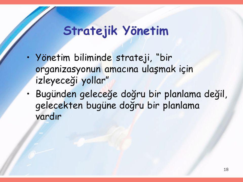 Stratejik Yönetim Yönetim biliminde strateji, bir organizasyonun amacına ulaşmak için izleyeceği yollar