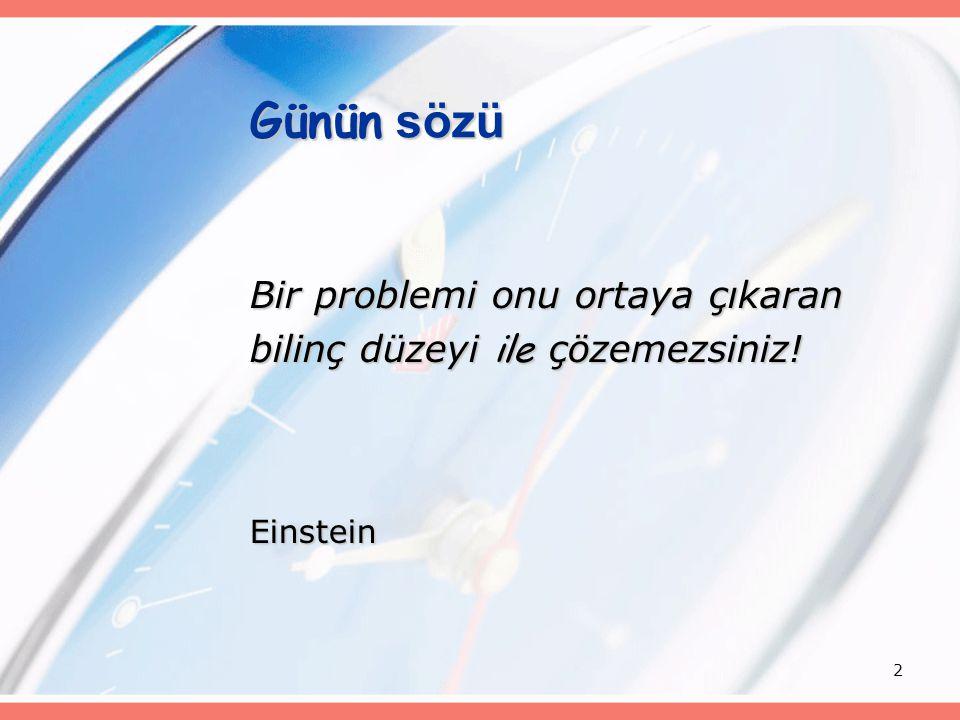 Günün sözü Bir problemi onu ortaya çıkaran bilinç düzeyi ile çözemezsiniz! Einstein