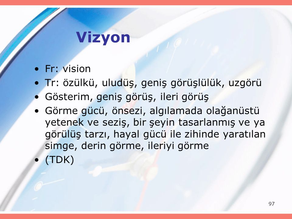 Vizyon Fr: vision Tr: özülkü, uludüş, geniş görüşlülük, uzgörü