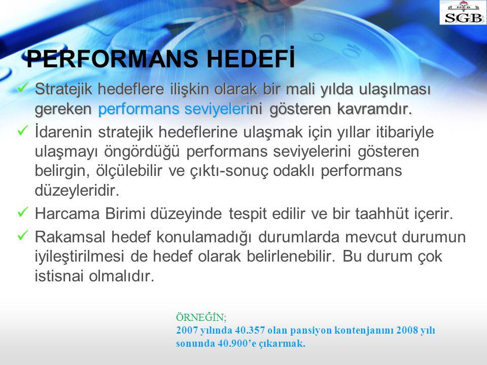 PERFORMANS HEDEFİ Stratejik hedeflere ilişkin olarak bir mali yılda ulaşılması gereken performans seviyelerini gösteren kavramdır.