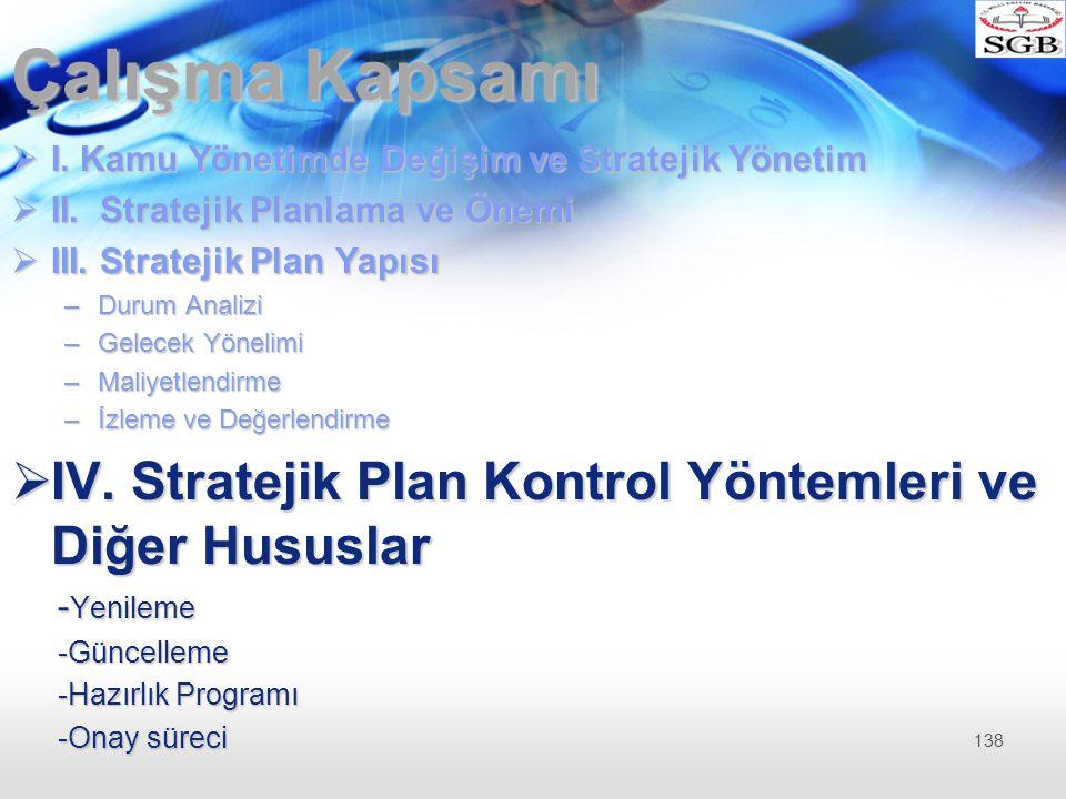 Çalışma Kapsamı I. Kamu Yönetimde Değişim ve Stratejik Yönetim. II. Stratejik Planlama ve Önemi. III. Stratejik Plan Yapısı.