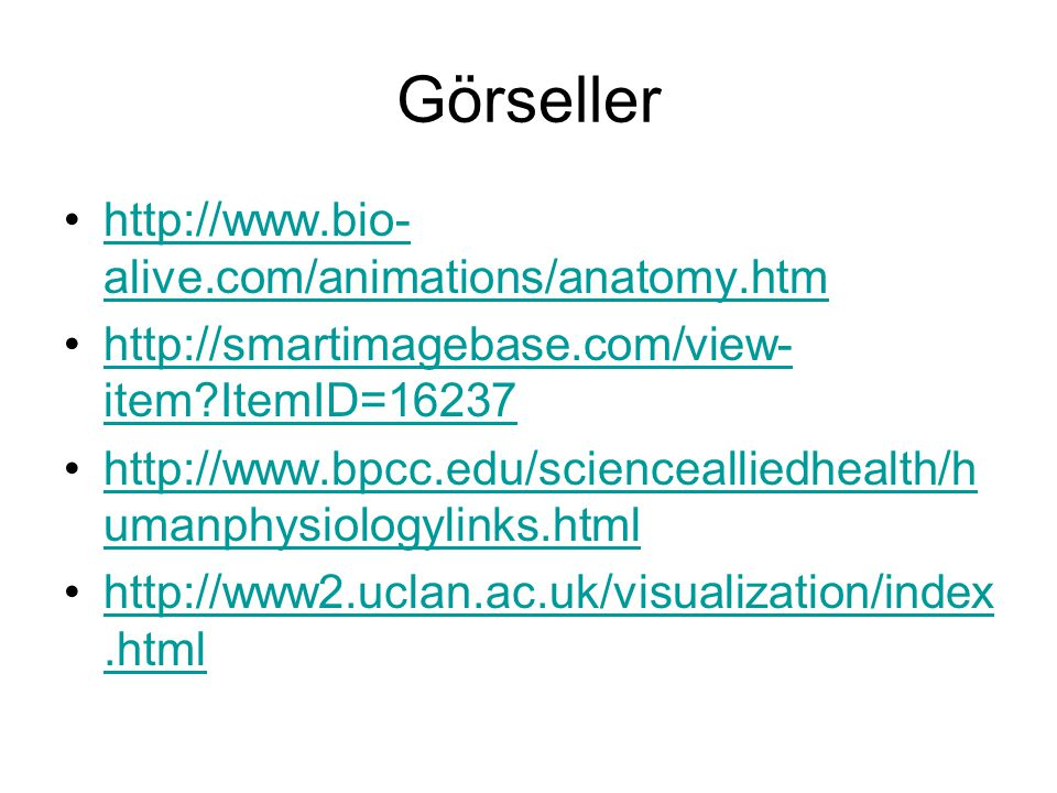 Görseller http://www.bio-alive.com/animations/anatomy.htm