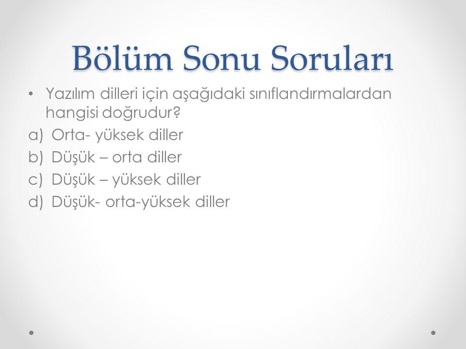Bölüm Sonu Soruları Yazılım dilleri için aşağıdaki sınıflandırmalardan hangisi doğrudur Orta- yüksek diller.