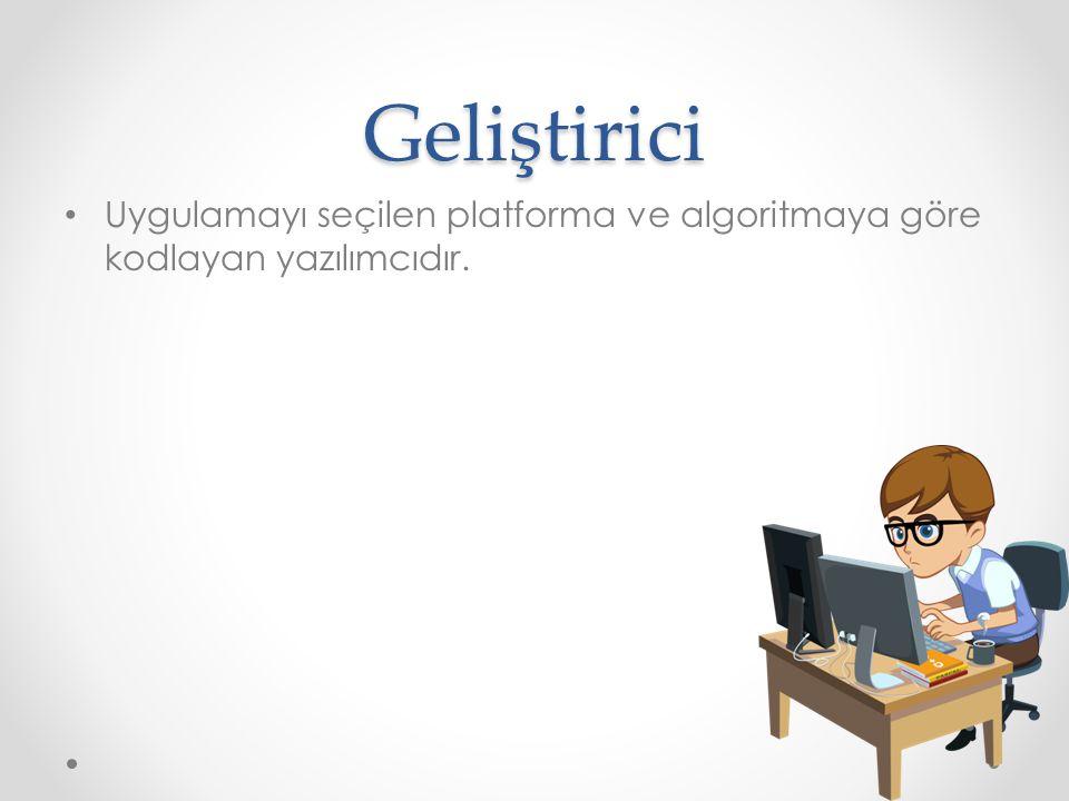 Geliştirici Uygulamayı seçilen platforma ve algoritmaya göre kodlayan yazılımcıdır.