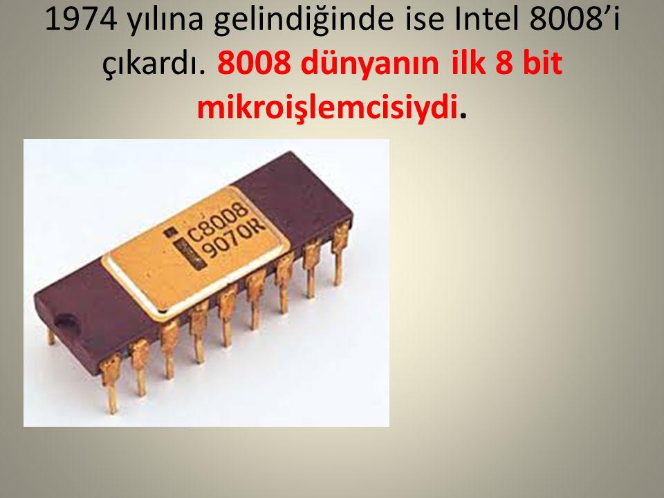 1974 yılına gelindiğinde ise Intel 8008'i çıkardı