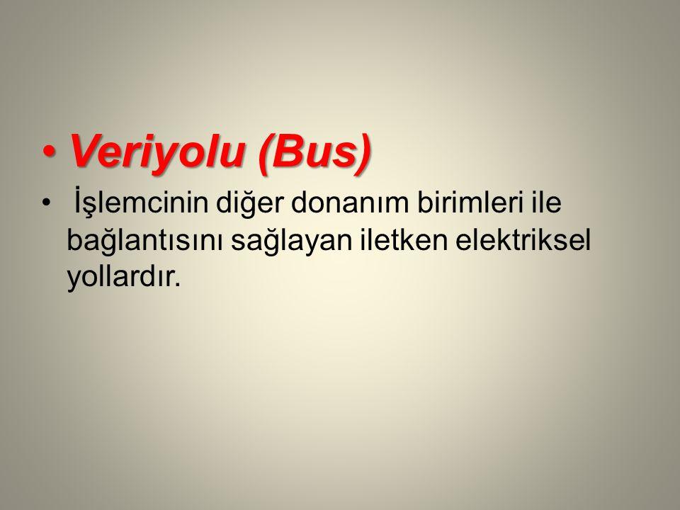 Veriyolu (Bus) İşlemcinin diğer donanım birimleri ile bağlantısını sağlayan iletken elektriksel yollardır.