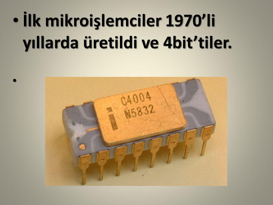 İlk mikroişlemciler 1970'li yıllarda üretildi ve 4bit'tiler.