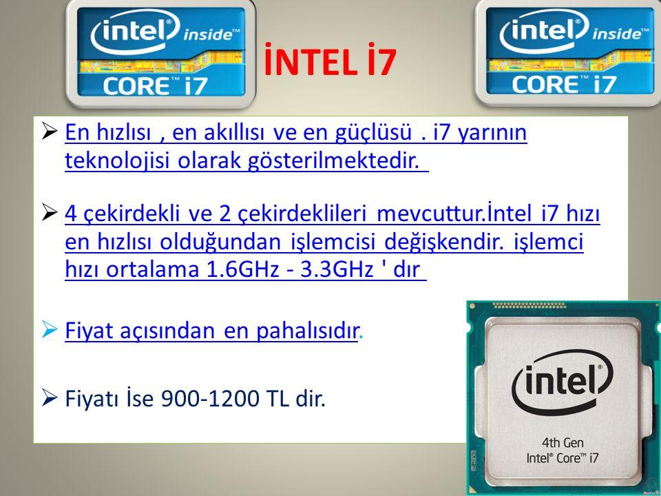 İNTEL İ7 En hızlısı , en akıllısı ve en güçlüsü . i7 yarının teknolojisi olarak gösterilmektedir.