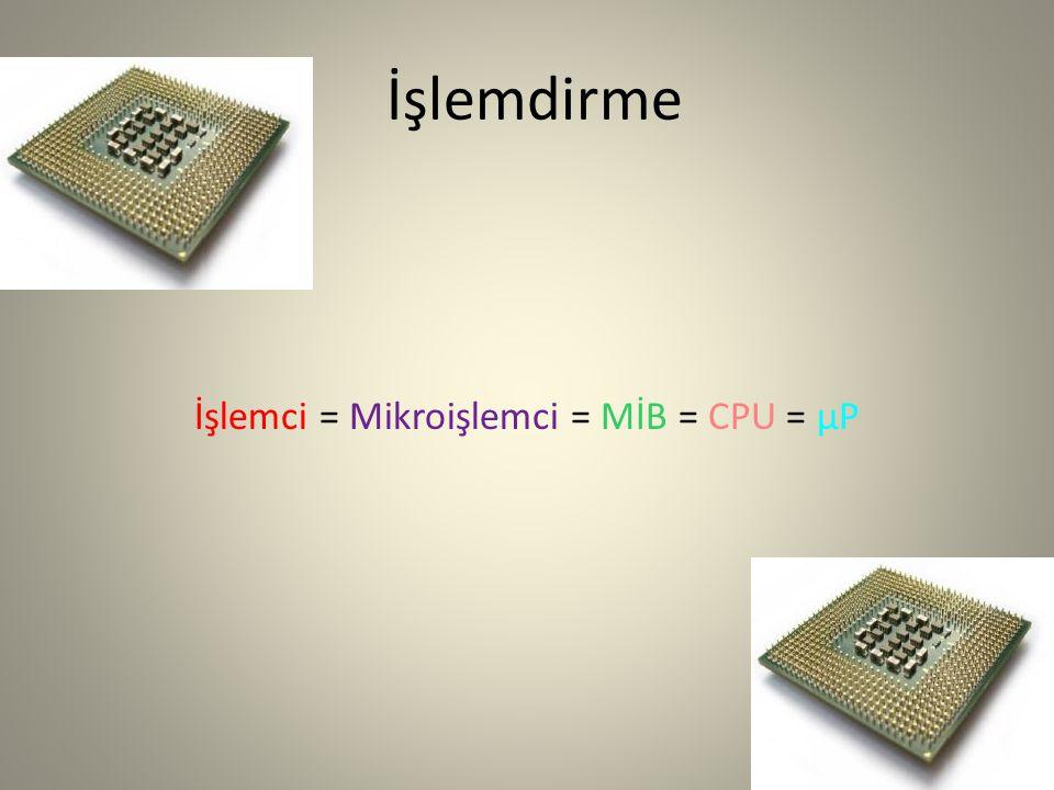 İşlemdirme İşlemci = Mikroişlemci = MİB = CPU = µP