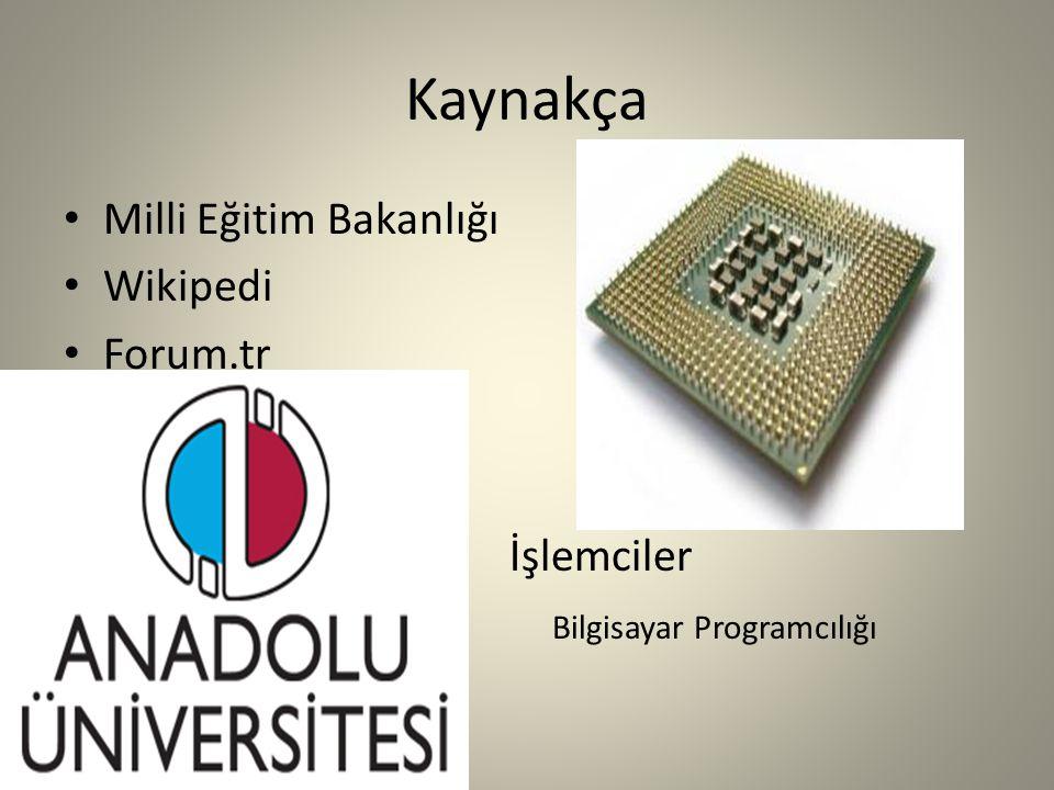 Kaynakça Milli Eğitim Bakanlığı Wikipedi Forum.tr İşlemciler