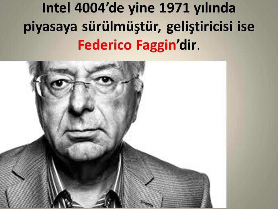 Intel 4004'de yine 1971 yılında piyasaya sürülmüştür, geliştiricisi ise Federico Faggin'dir.