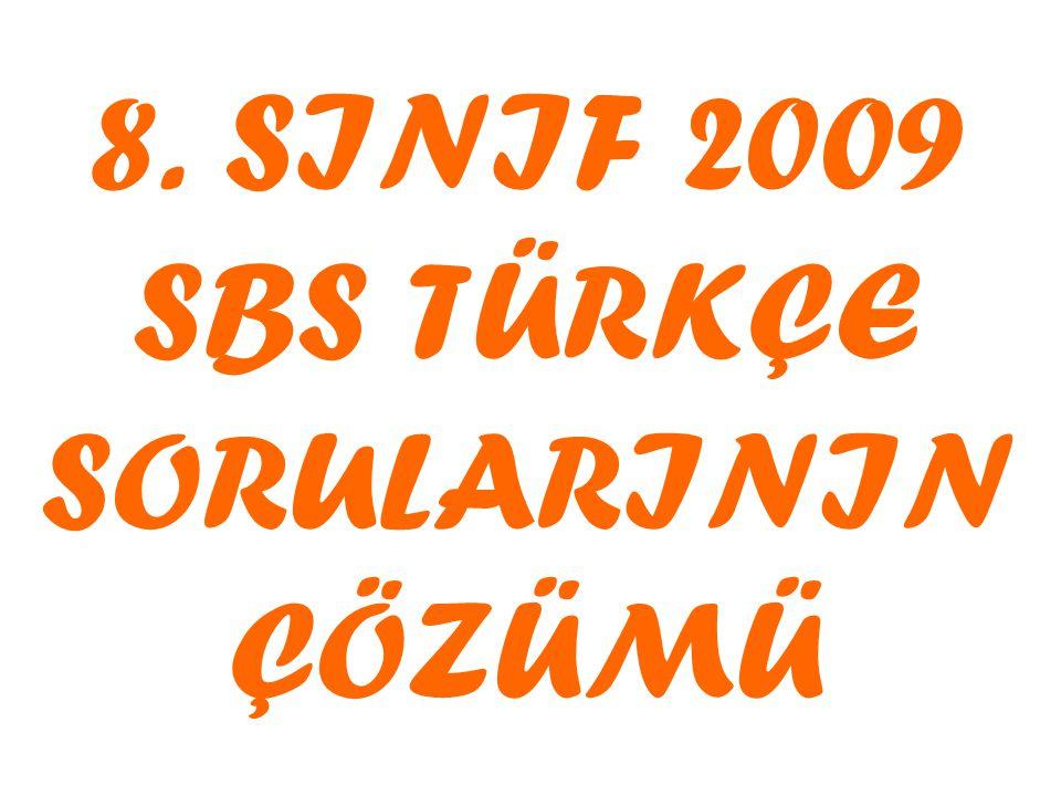 8. SINIF 2009 SBS TÜRKÇE SORULARININ ÇÖZÜMÜ