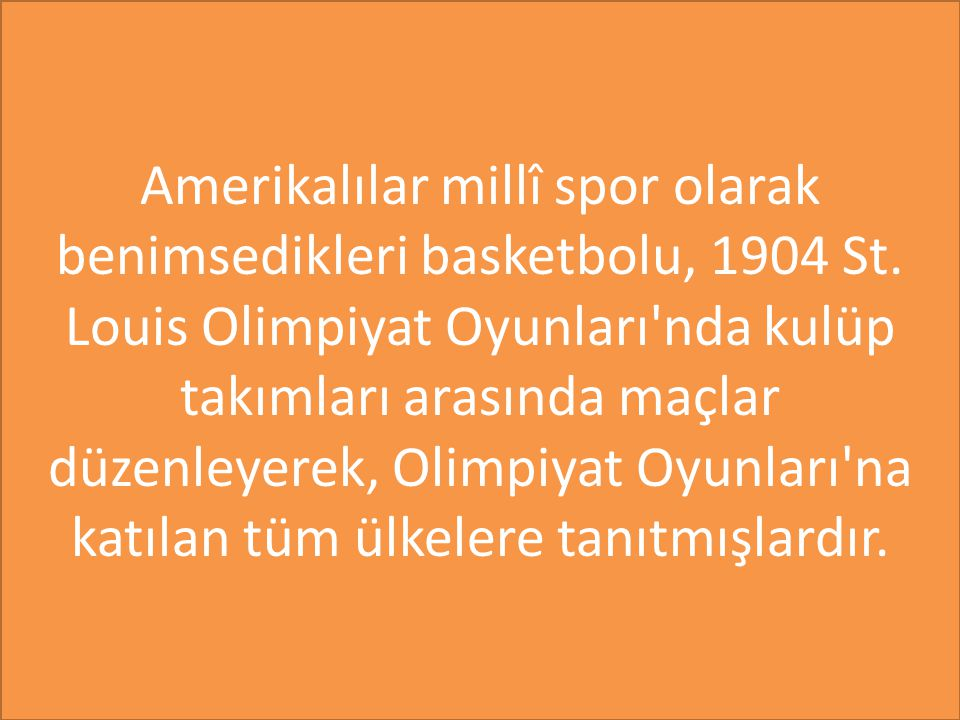 Amerikalılar millî spor olarak benimsedikleri basketbolu, 1904 St