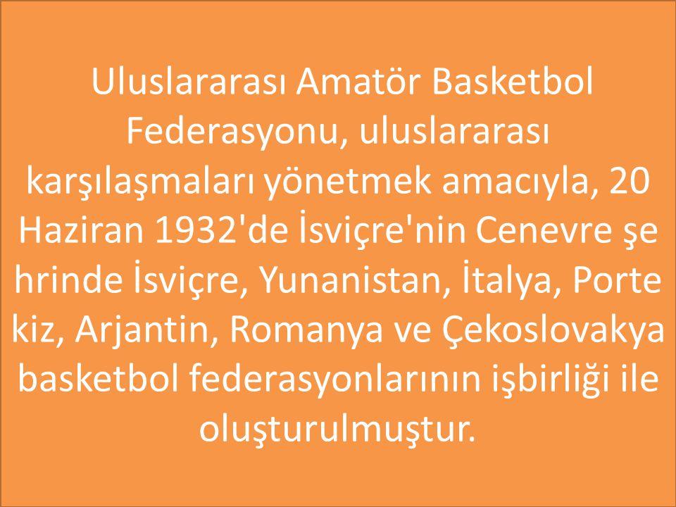 Uluslararası Amatör Basketbol Federasyonu, uluslararası karşılaşmaları yönetmek amacıyla, 20 Haziran 1932 de İsviçre nin Cenevre şehrinde İsviçre, Yunanistan, İtalya, Portekiz, Arjantin, Romanya ve Çekoslovakya basketbol federasyonlarının işbirliği ile oluşturulmuştur.