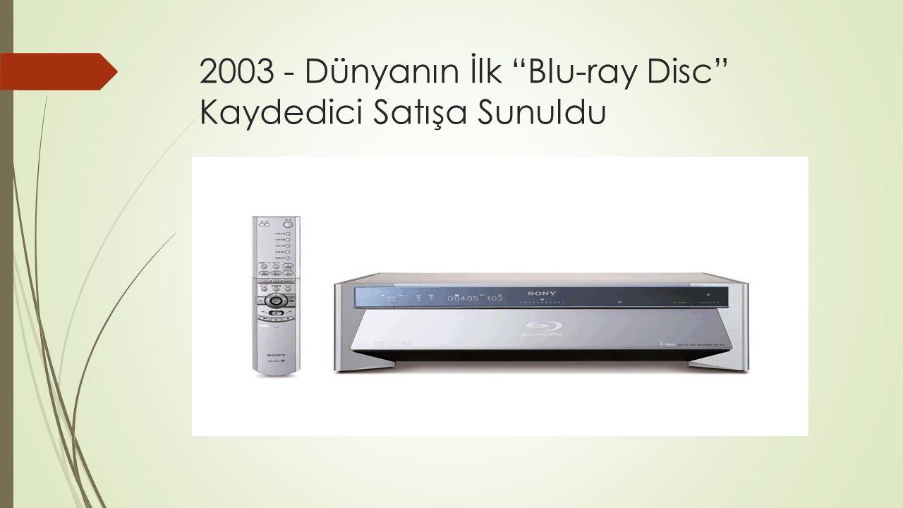 2003 - Dünyanın İlk Blu-ray Disc Kaydedici Satışa Sunuldu