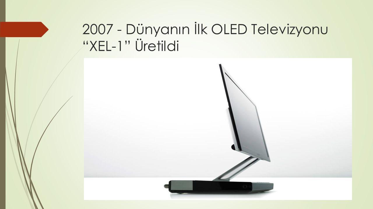 2007 - Dünyanın İlk OLED Televizyonu XEL-1 Üretildi