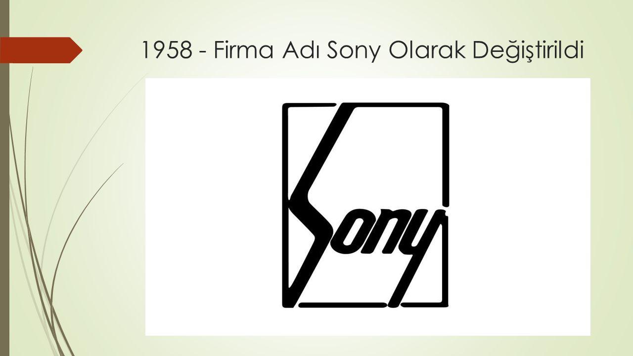 1958 - Firma Adı Sony Olarak Değiştirildi