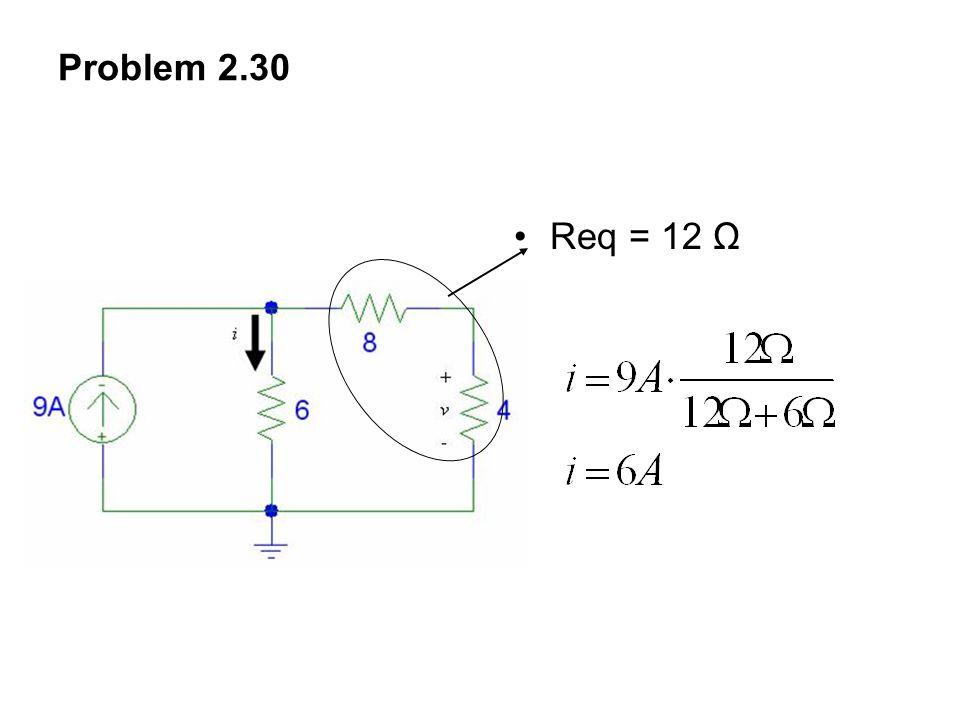 Problem 2.30 Req = 12 Ω