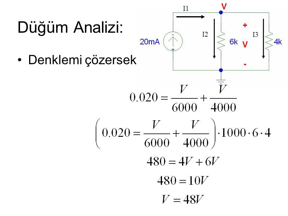 V I1 Düğüm Analizi: + V - I2 I3 Denklemi çözersek